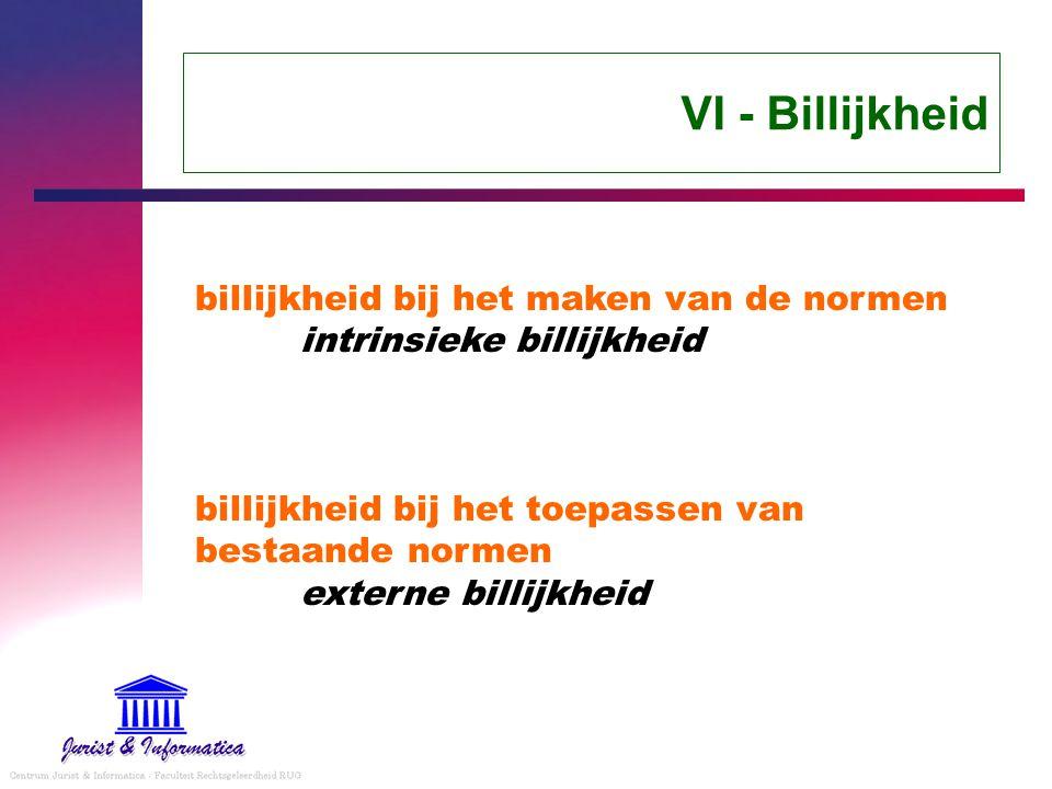 VI - Billijkheid billijkheid bij het maken van de normen intrinsieke billijkheid billijkheid bij het toepassen van bestaande normen externe billijkheid