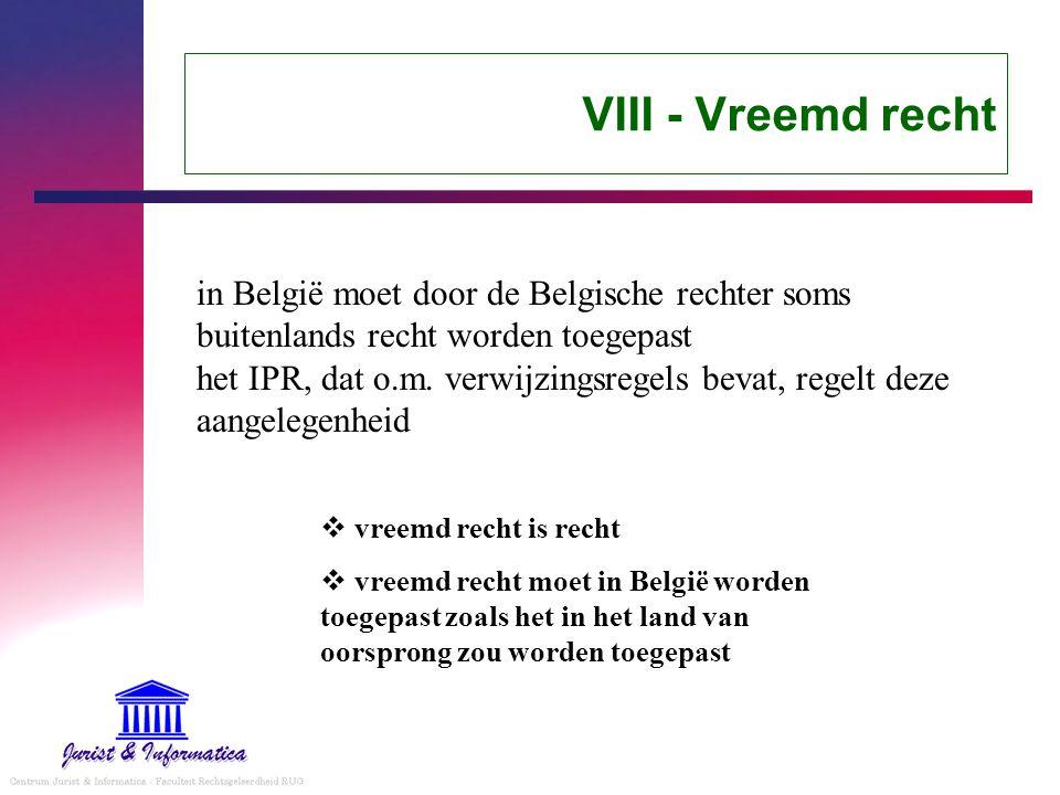 VIII - Vreemd recht in België moet door de Belgische rechter soms buitenlands recht worden toegepast het IPR, dat o.m.