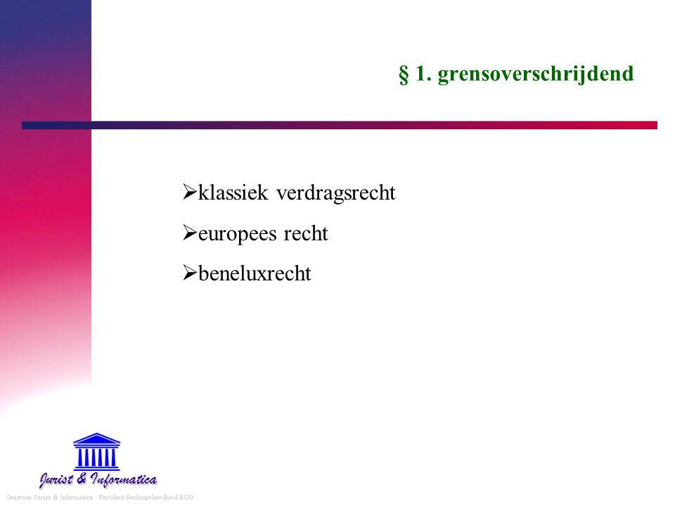 § 1. grensoverschrijdend  klassiek verdragsrecht  europees recht  beneluxrecht