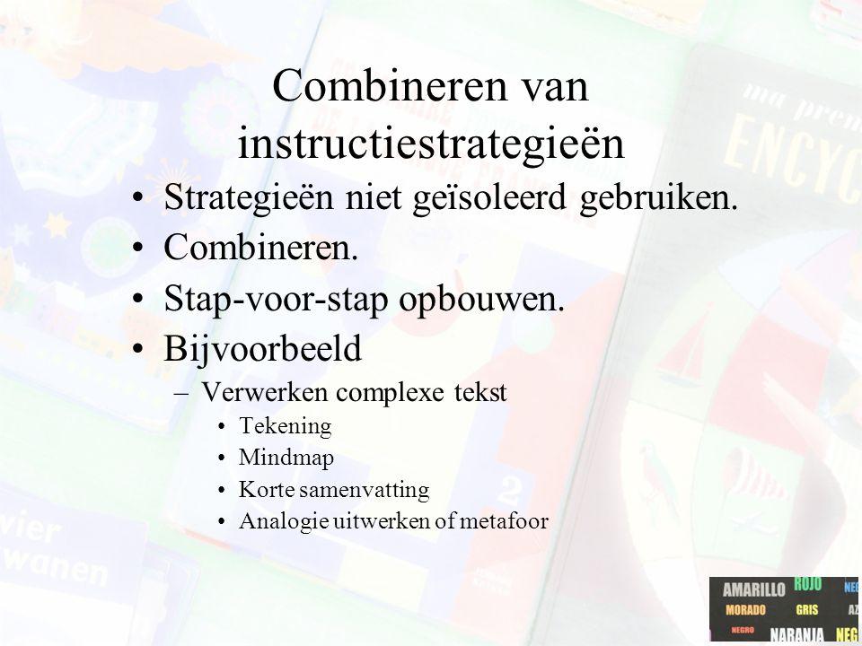 Combineren van instructiestrategieën Strategieën niet geïsoleerd gebruiken. Combineren. Stap-voor-stap opbouwen. Bijvoorbeeld –Verwerken complexe teks