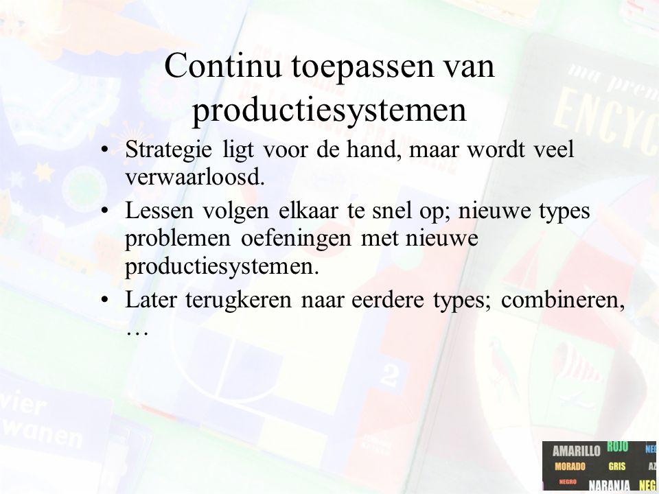 Continu toepassen van productiesystemen Strategie ligt voor de hand, maar wordt veel verwaarloosd. Lessen volgen elkaar te snel op; nieuwe types probl