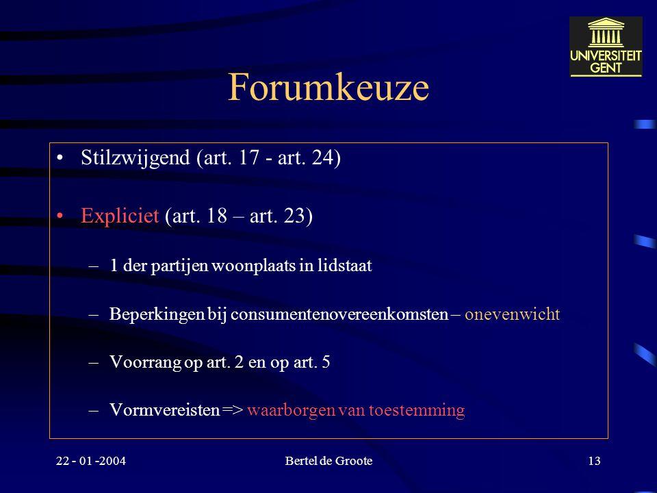 22 - 01 -2004Bertel de Groote12 Behandelde rechtsmachtgronden Art. 2 Art. 5 sub 1 Art. 5 sub 3 Art. 13 - 14 Verordening : 15 - 16 Art. 17 Verordening