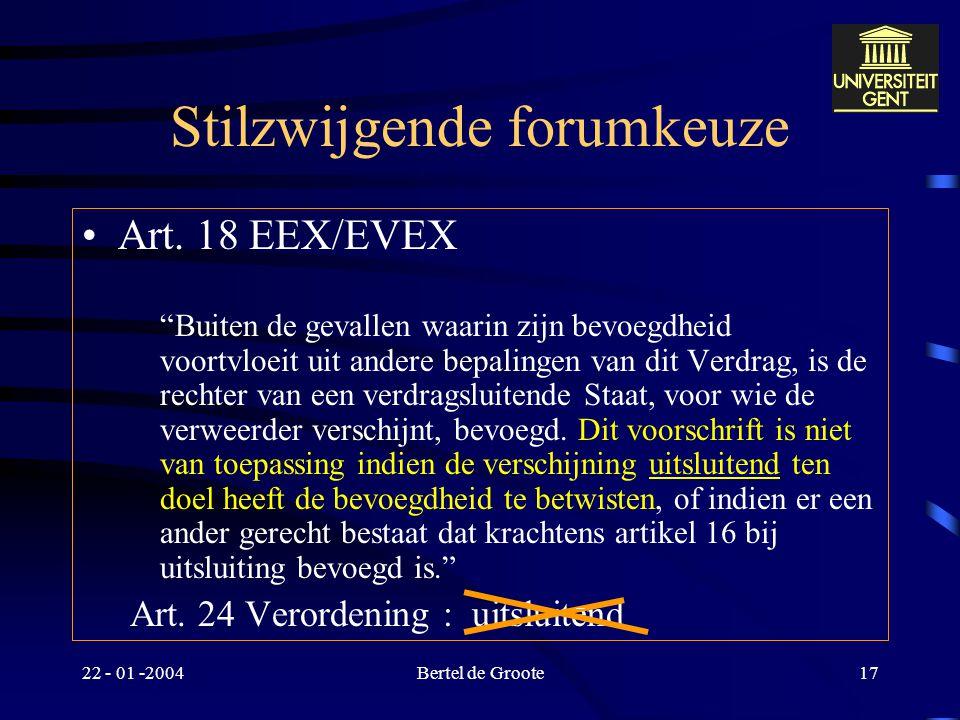 22 - 01 -2004Bertel de Groote16 Forumclausule : vormvereisten Art. 23 EEX-Vo: oplossing Als 'schriftelijk' wordt tevens elke elektronische mededeling