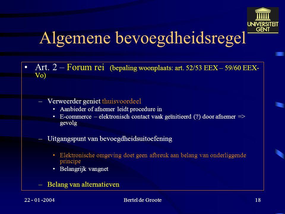 """22 - 01 -2004Bertel de Groote17 Stilzwijgende forumkeuze Art. 18 EEX/EVEX """"Buiten de gevallen waarin zijn bevoegdheid voortvloeit uit andere bepalinge"""