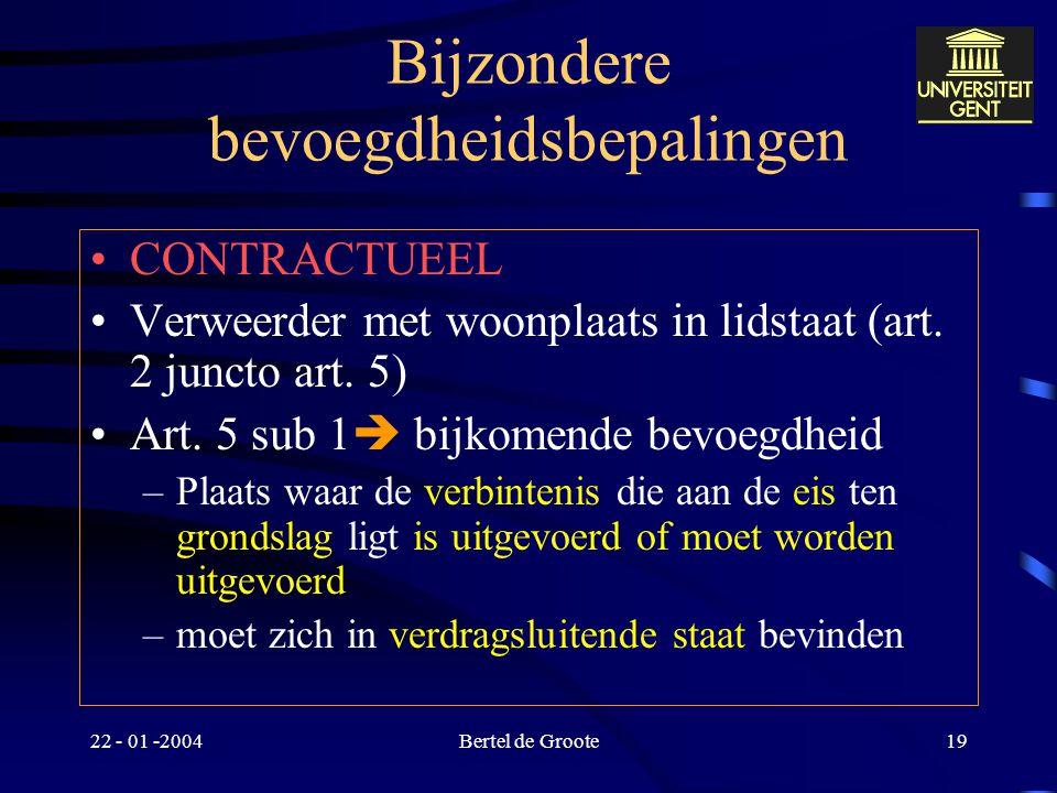22 - 01 -2004Bertel de Groote18 Algemene bevoegdheidsregel Art. 2 – Forum rei (bepaling woonplaats: art. 52/53 EEX – 59/60 EEX- Vo) –Verweerder geniet