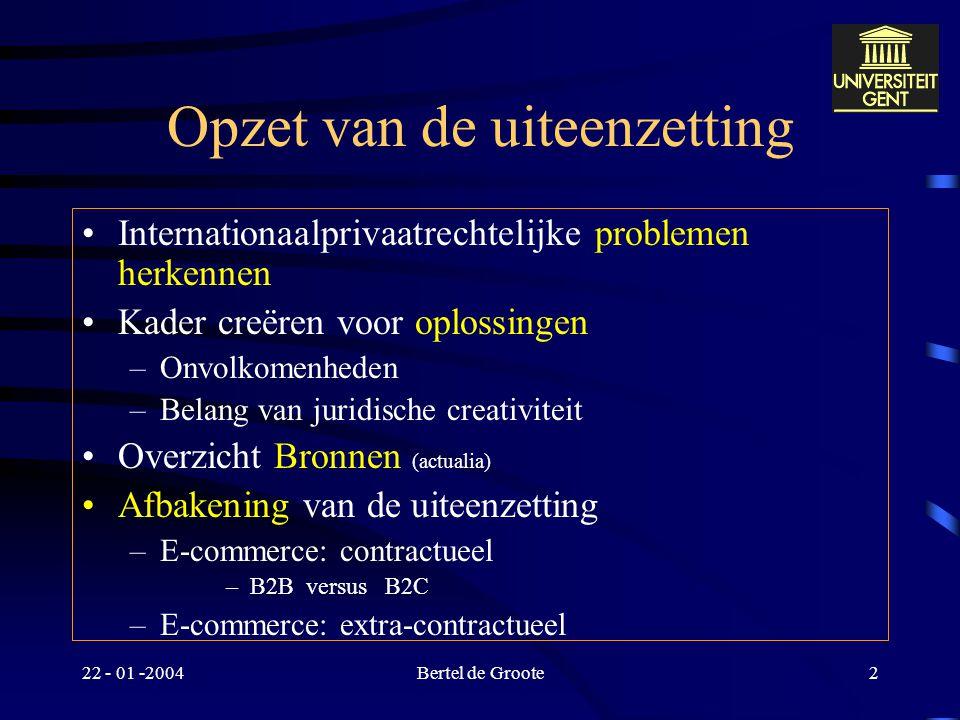22 - 01 -2004Bertel de Groote1 Informatietechnologie en internationaal privaatrecht Bertel de Groote 22 – 01 – 2003 Recht & informatica (3 e lic recht