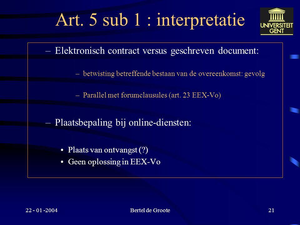 22 - 01 -2004Bertel de Groote20 Art. 5 sub 1 : interpretatie Verbintenis die aan de eis ten grondslag ligt : Quid ? Plaats van uitvoering ?  Verdrags