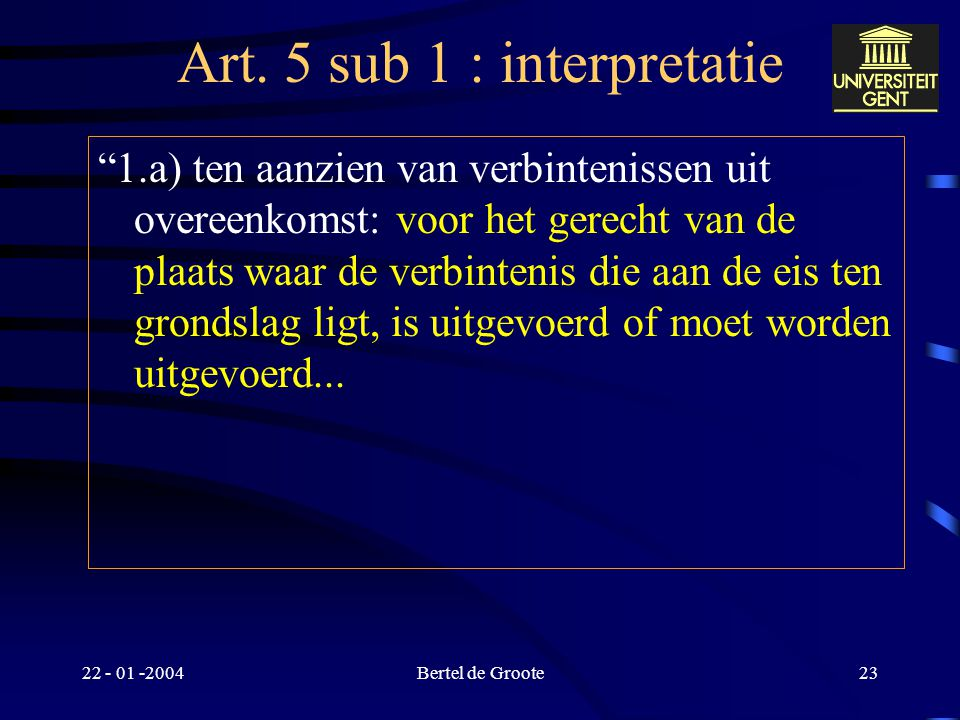 22 - 01 -2004Bertel de Groote22 Art.5 sub 1 : interpretatie Art.
