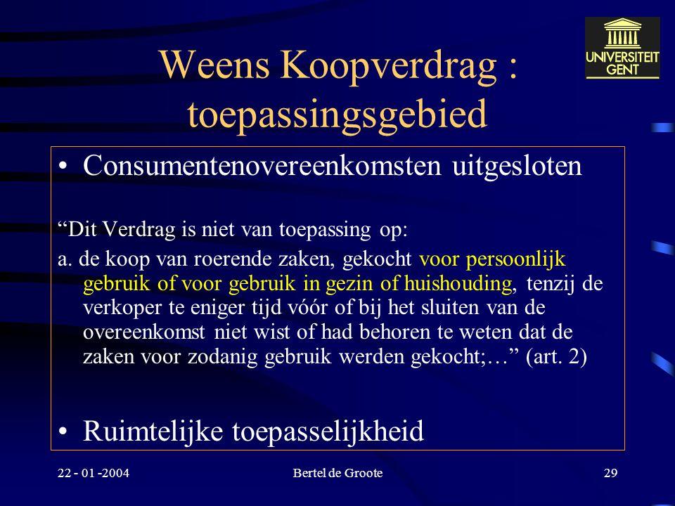 """22 - 01 -2004Bertel de Groote28 Weens Koopverdrag : toepassingsgebied Inwerkingtreding: 01-11-1997 Internationale koop –""""Dit Verdrag is van toepassing"""