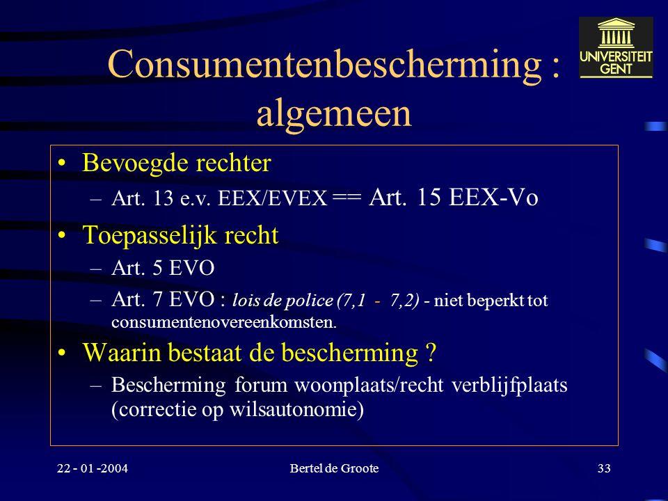 22 - 01 -2004Bertel de Groote32 EVO : grondregel - wilsautonomie –VERMOEDEN –…dat overeenkomst nauwst is verbonden met het land waar de partij de kenm