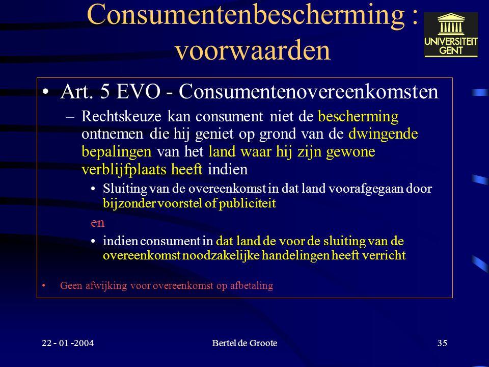 22 - 01 -2004Bertel de Groote34 Consumentenbescherming: voorwaarden Art. 13 EEX - Consumentenovereenkomsten –Consumentenovereenkomst plus Bij overeenk