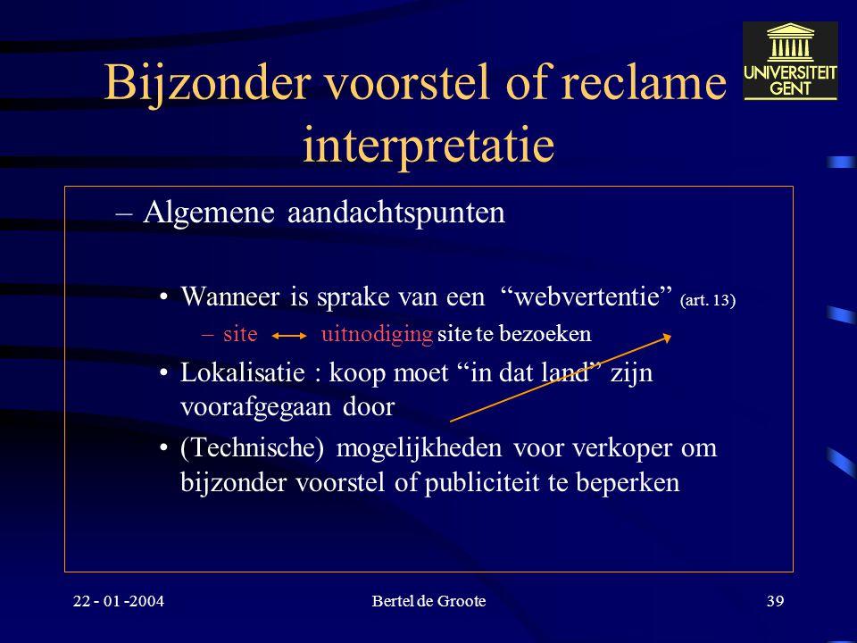 22 - 01 -2004Bertel de Groote38 Bijzonder voorstel of reclame : interpretatie –doorklikken op banner ? (bijv. gekoppeld aan zoekterm) Wat met surfer d