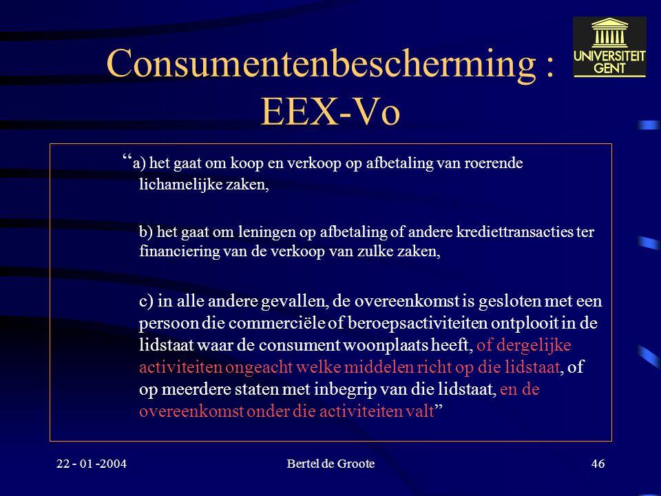 22 - 01 -2004Bertel de Groote45 Consumentenbescherming : EEX-Vo –Antwoord op toepassingsvragen bij art. 13, lid 2, 3° EEX Art. 15, 1, c Verordening va