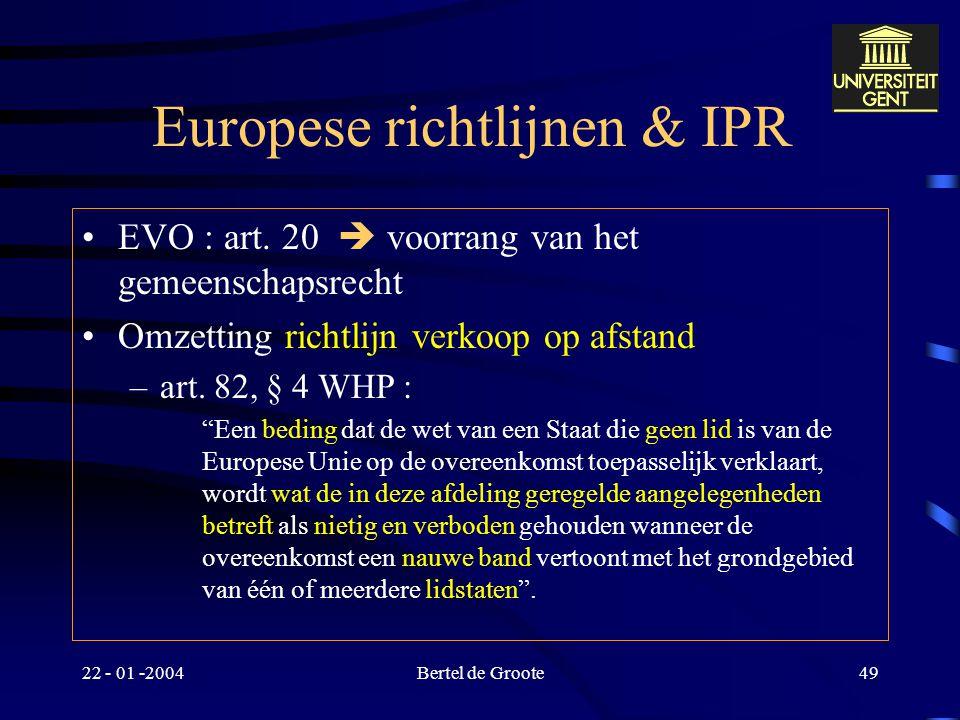 22 - 01 -2004Bertel de Groote48 Consumentenbescherming : EEX-Vo Bedenkingen –Actief – passief Cfr. Zippo (V.S.) Belang van afbakeningsmogelijkheden (d