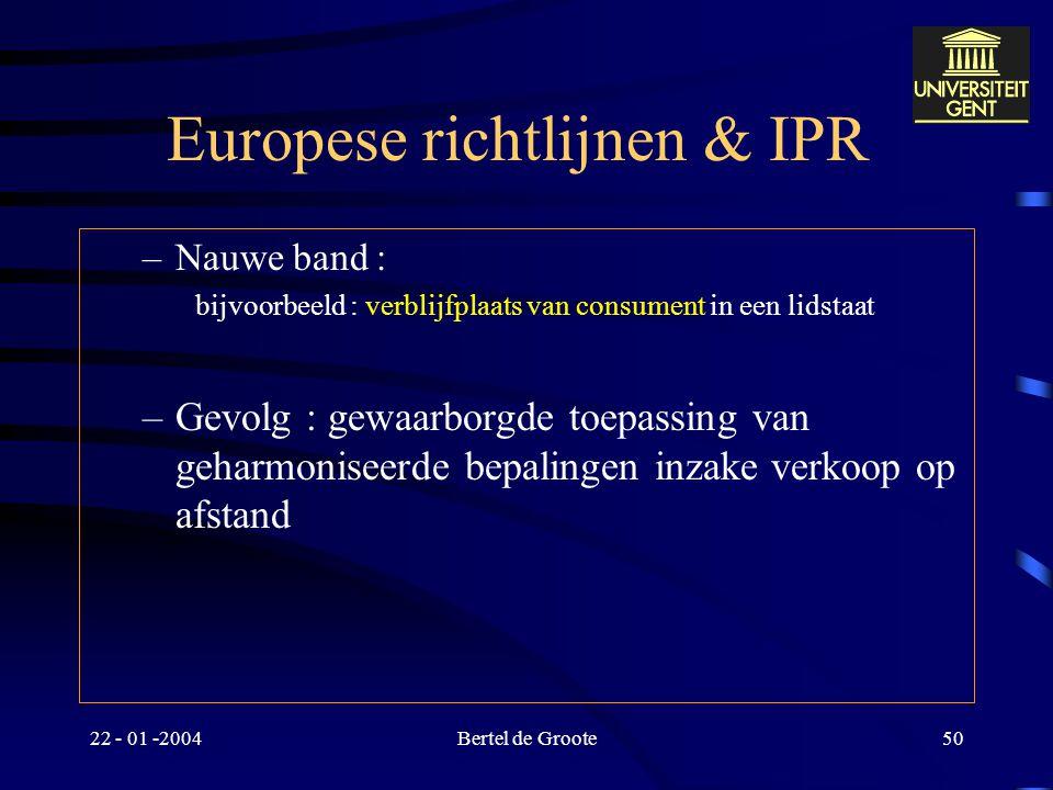22 - 01 -2004Bertel de Groote49 Europese richtlijnen & IPR EVO : art. 20  voorrang van het gemeenschapsrecht Omzetting richtlijn verkoop op afstand –