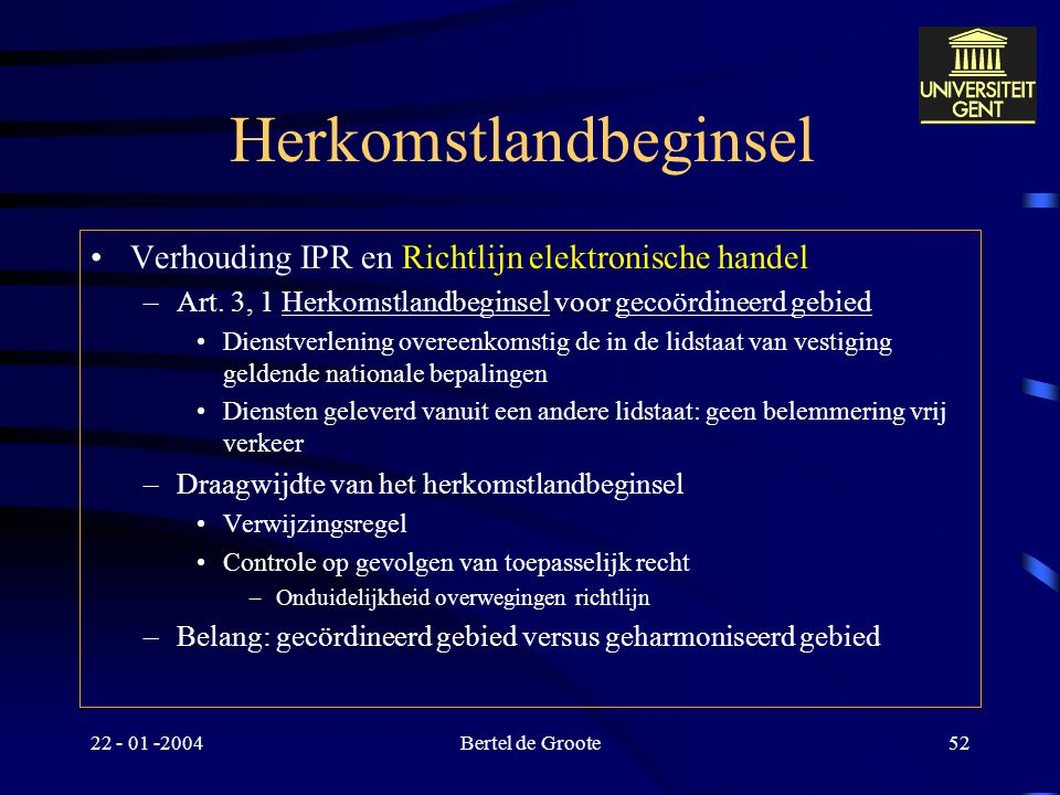 """22 - 01 -2004Bertel de Groote51 Europese richtlijnen & IPR Omzetting richtlijn onrechtmatige bedingen –art. 33, § 2 WHP : """"Een beding dat de wet van e"""