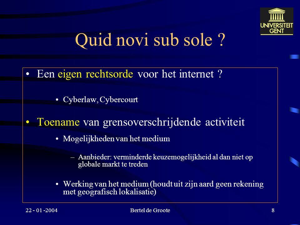 22 - 01 -2004Bertel de Groote7 Quid novi sub sole Het internet als virtuele ruimte ! - ? –Uitsluiting van lokalisatie uit ! - ? Internet als medium –o