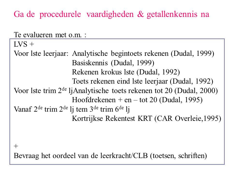 Ga de procedurele vaardigheden & getallenkennis na Te evalueren met o.m. : LVS + Voor lste leerjaar: Analytische begintoets rekenen (Dudal, 1999) Basi