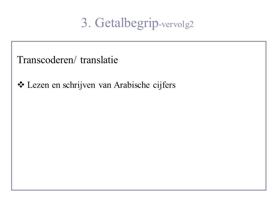 3. Getalbegrip -vervolg2 Transcoderen/ translatie  Lezen en schrijven van Arabische cijfers