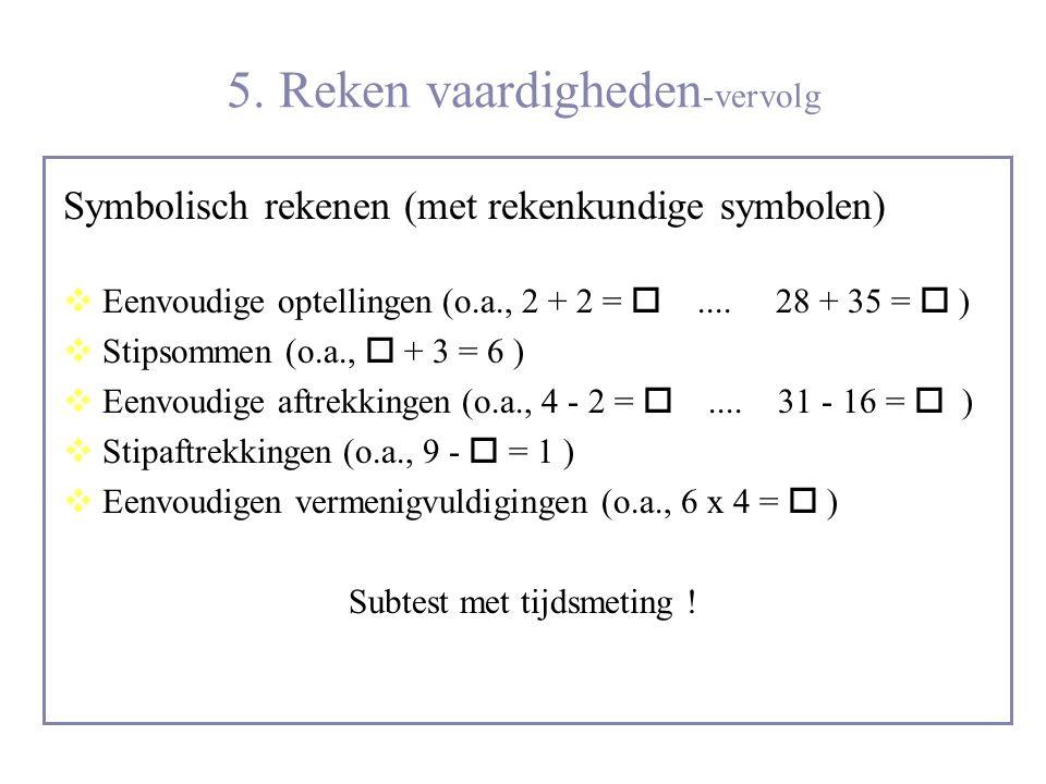 5. Reken vaardigheden -vervolg Symbolisch rekenen (met rekenkundige symbolen)  Eenvoudige optellingen (o.a., 2 + 2 = .... 28 + 35 =  )  Stipsommen