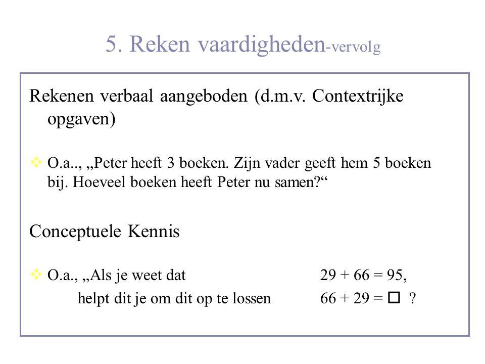 """5. Reken vaardigheden -vervolg Rekenen verbaal aangeboden (d.m.v. Contextrijke opgaven)  O.a.., """"Peter heeft 3 boeken. Zijn vader geeft hem 5 boeken"""