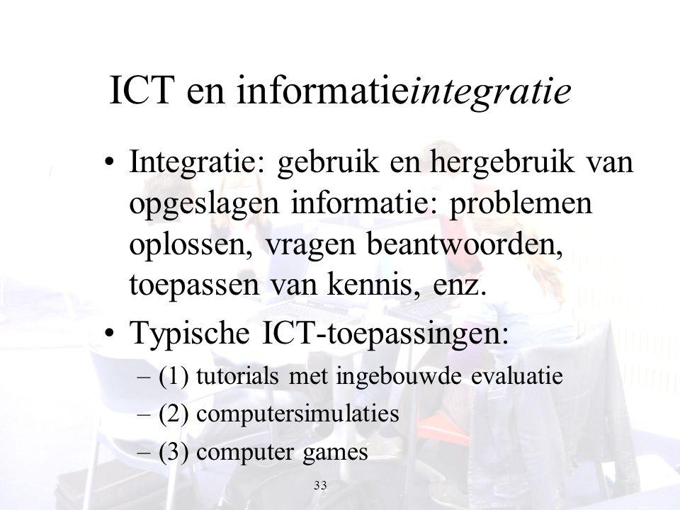 33 ICT en informatieintegratie Integratie: gebruik en hergebruik van opgeslagen informatie: problemen oplossen, vragen beantwoorden, toepassen van ken