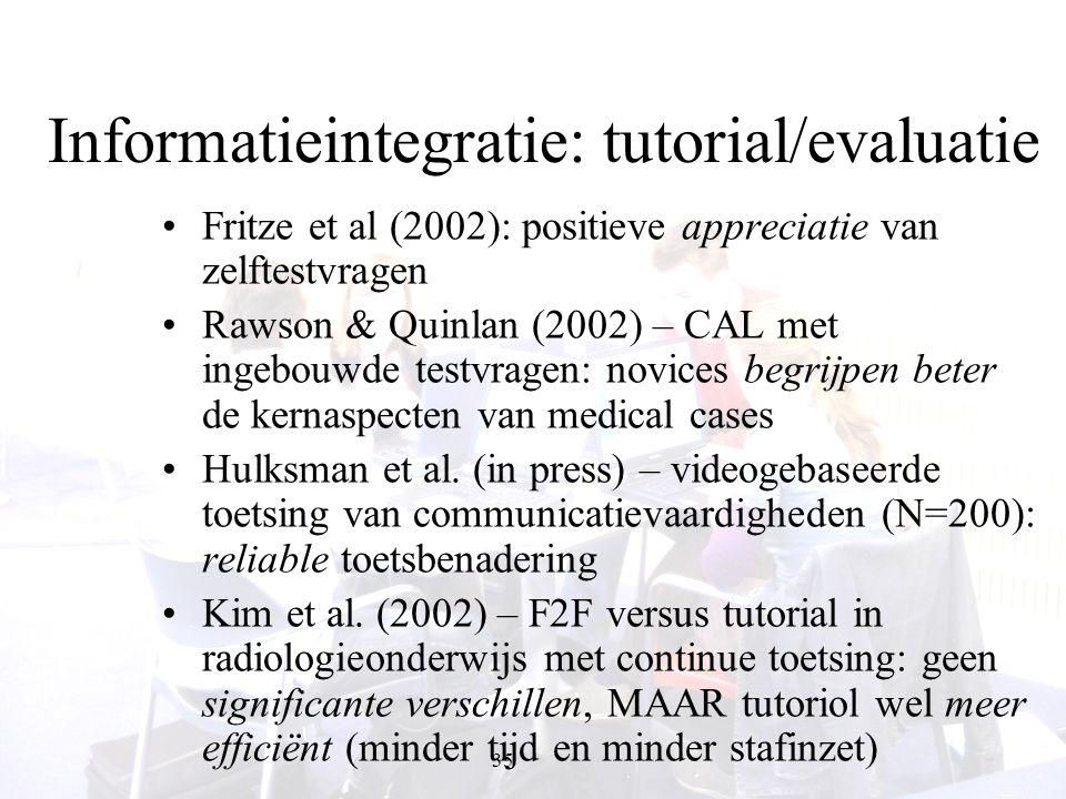 35 Informatieintegratie: tutorial/evaluatie Fritze et al (2002): positieve appreciatie van zelftestvragen Rawson & Quinlan (2002) – CAL met ingebouwde