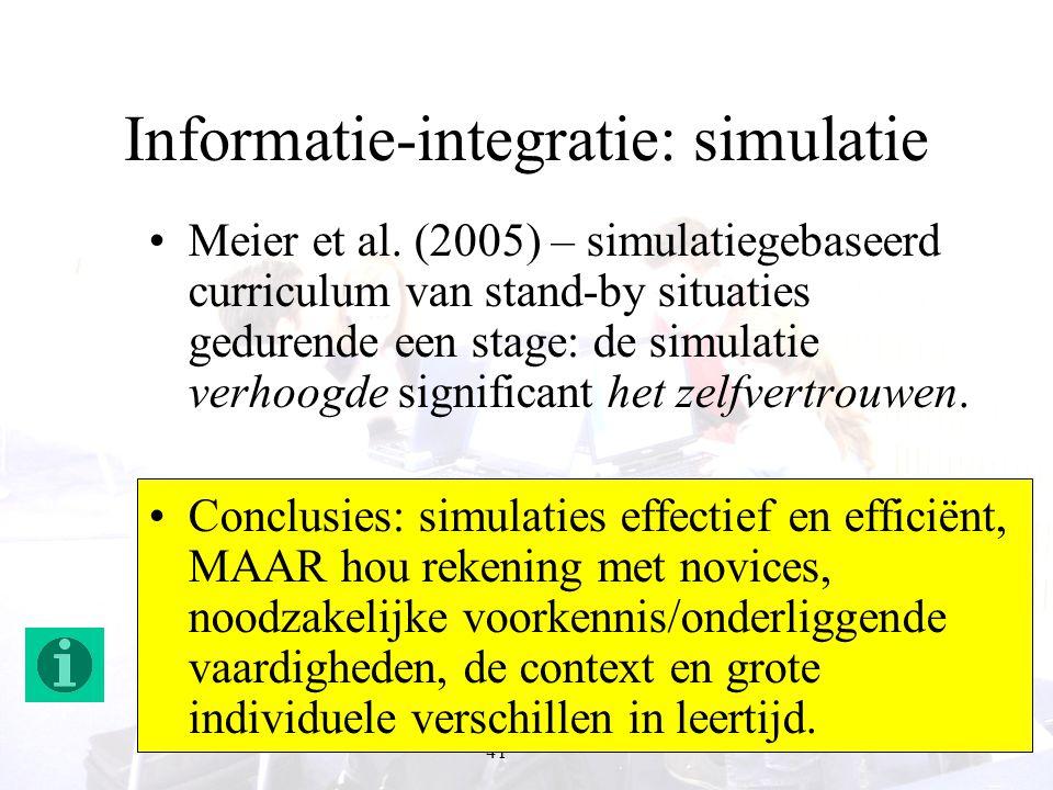 41 Informatie-integratie: simulatie Meier et al. (2005) – simulatiegebaseerd curriculum van stand-by situaties gedurende een stage: de simulatie verho