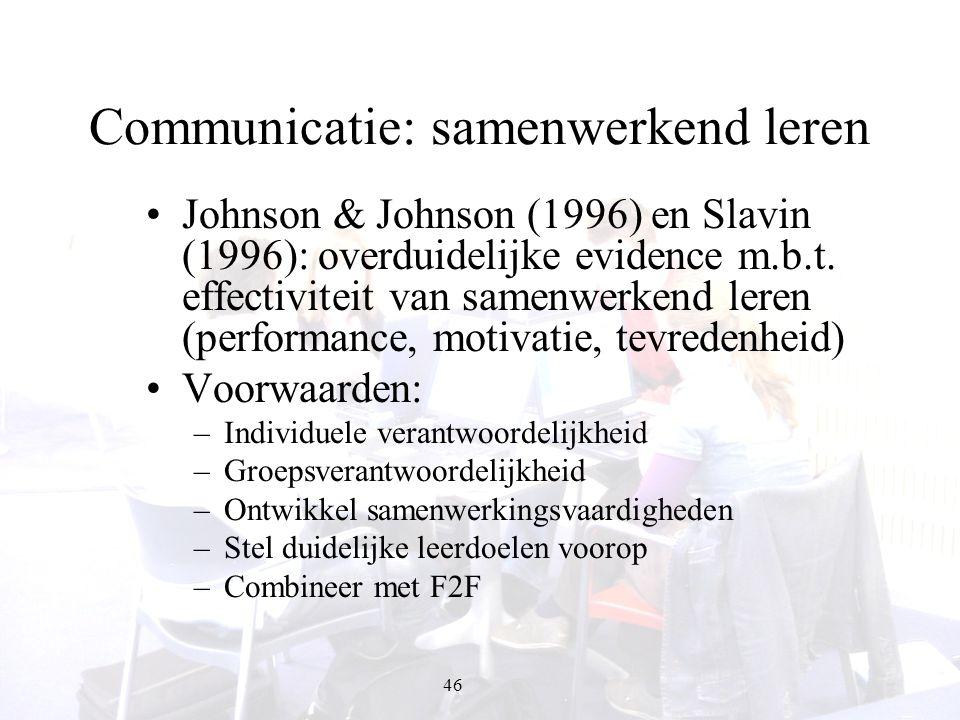 46 Communicatie: samenwerkend leren Johnson & Johnson (1996) en Slavin (1996): overduidelijke evidence m.b.t. effectiviteit van samenwerkend leren (pe