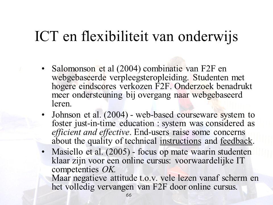 66 ICT en flexibiliteit van onderwijs Salomonson et al (2004) combinatie van F2F en webgebaseerde verpleegsteropleiding. Studenten met hogere eindscor