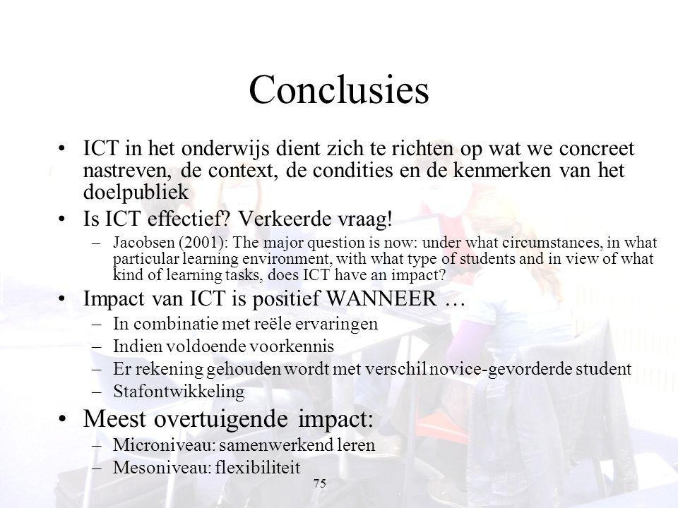 75 Conclusies ICT in het onderwijs dient zich te richten op wat we concreet nastreven, de context, de condities en de kenmerken van het doelpubliek Is