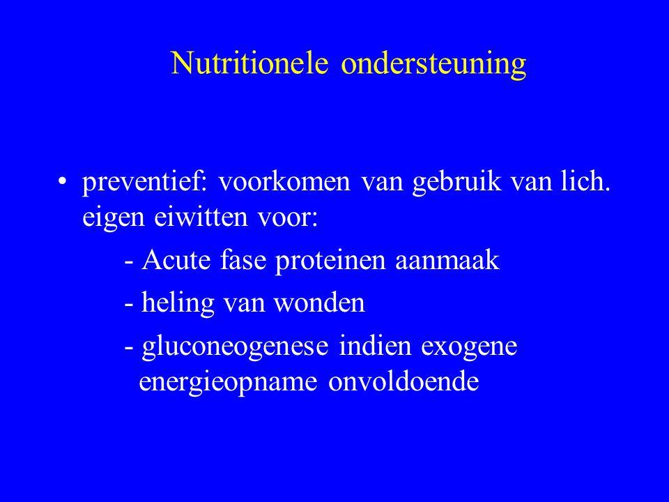 Nutritionele ondersteuning preventief: voorkomen van gebruik van lich. eigen eiwitten voor: - Acute fase proteinen aanmaak - heling van wonden - gluco