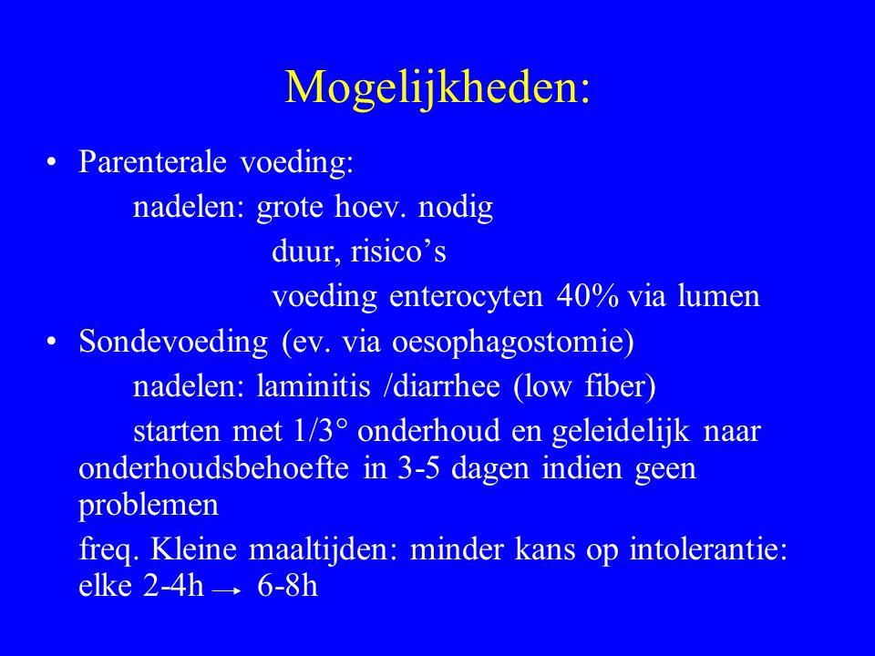 Mogelijkheden: Parenterale voeding: nadelen: grote hoev. nodig duur, risico's voeding enterocyten 40% via lumen Sondevoeding (ev. via oesophagostomie)