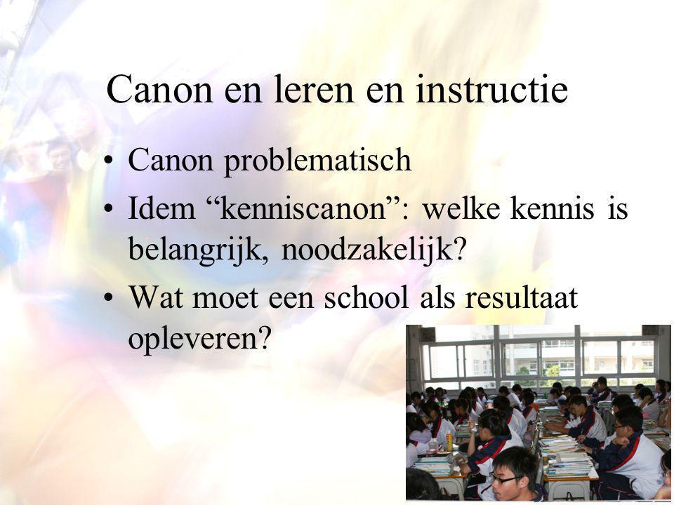 """Canon en leren en instructie Canon problematisch Idem """"kenniscanon"""": welke kennis is belangrijk, noodzakelijk? Wat moet een school als resultaat oplev"""