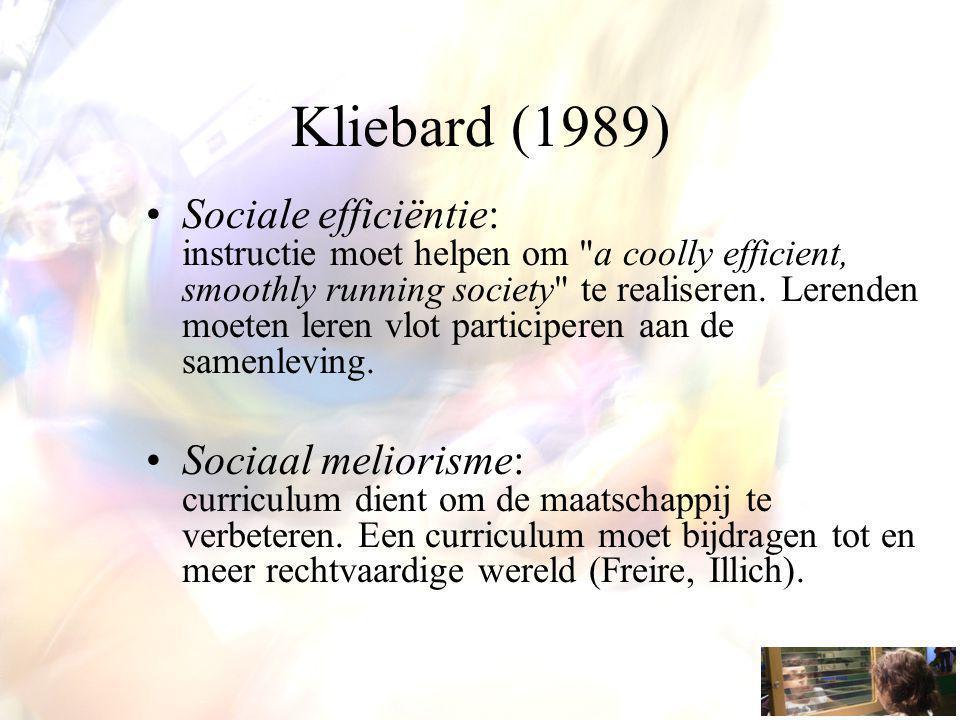 Kliebard (1989) Sociale efficiëntie: instructie moet helpen om a coolly efficient, smoothly running society te realiseren.