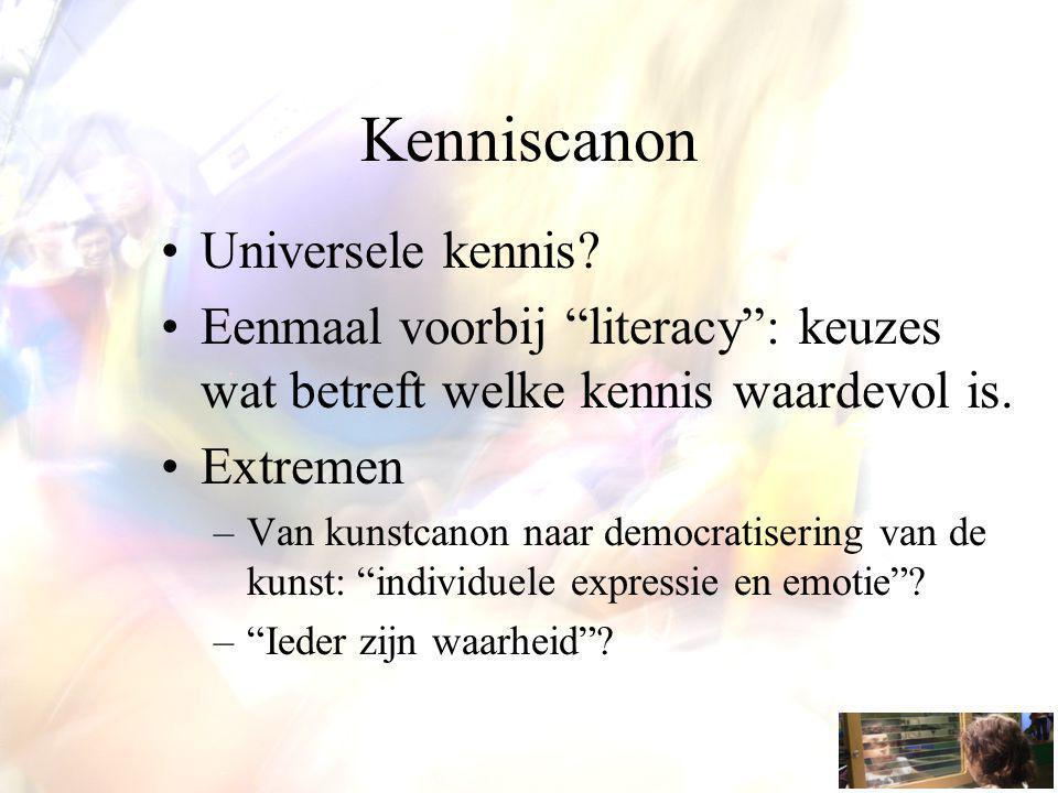 """Kenniscanon Universele kennis? Eenmaal voorbij """"literacy"""": keuzes wat betreft welke kennis waardevol is. Extremen –Van kunstcanon naar democratisering"""