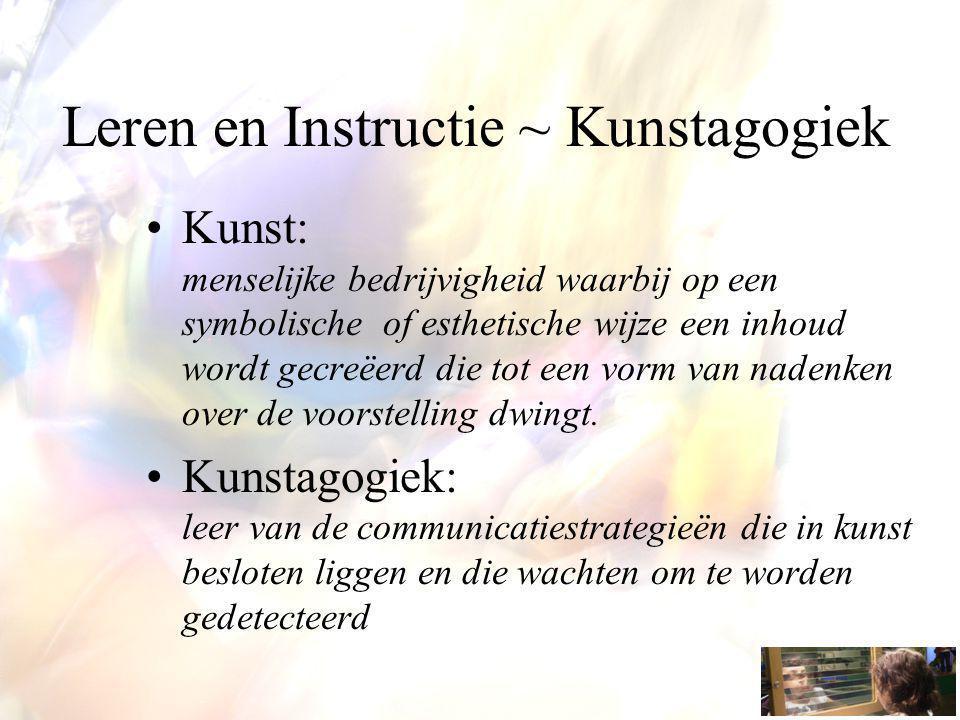 Leren en Instructie ~ Kunstagogiek Kunst: menselijke bedrijvigheid waarbij op een symbolische of esthetische wijze een inhoud wordt gecreëerd die tot
