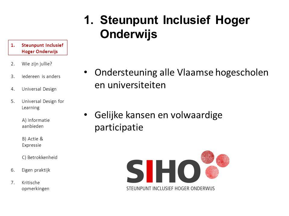 1.Steunpunt Inclusief Hoger Onderwijs Ondersteuning alle Vlaamse hogescholen en universiteiten Gelijke kansen en volwaardige participatie Inhoud 1.Steunpunt Inclusief Hoger Onderwijs 2.Wie zijn jullie.