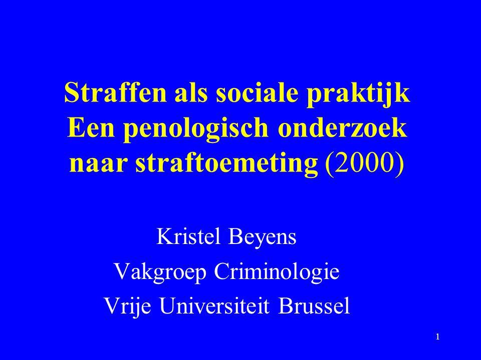 1 Straffen als sociale praktijk Een penologisch onderzoek naar straftoemeting (2000) Kristel Beyens Vakgroep Criminologie Vrije Universiteit Brussel