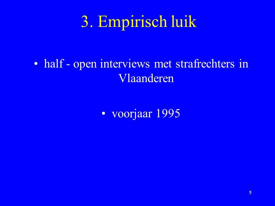 5 3. Empirisch luik half - open interviews met strafrechters in Vlaanderen voorjaar 1995