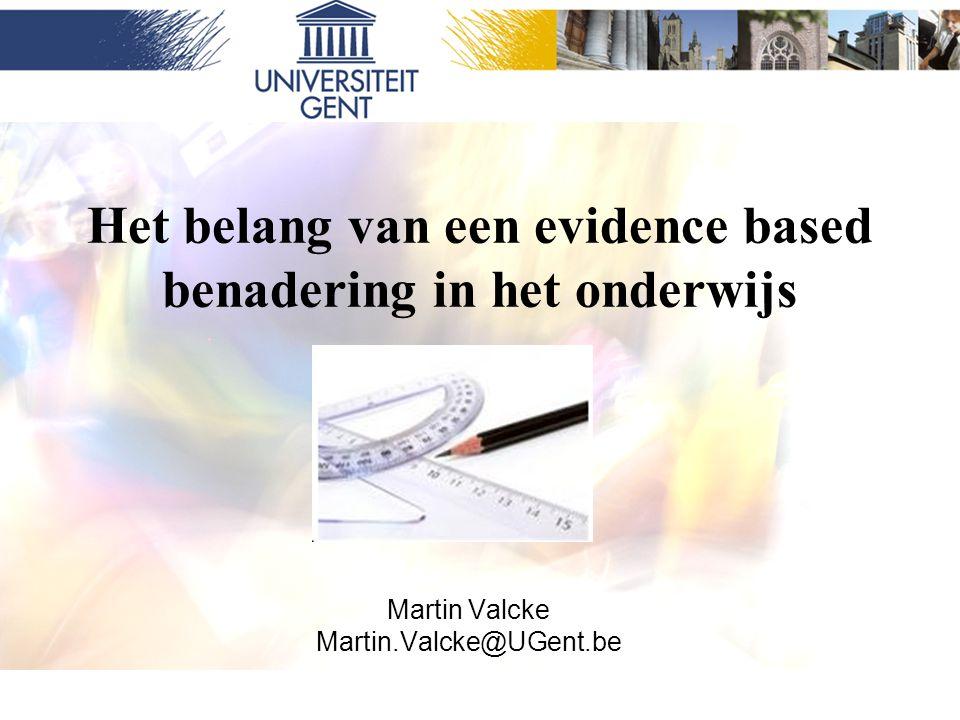 Het belang van een evidence based benadering in het onderwijs Martin Valcke Martin.Valcke@UGent.be