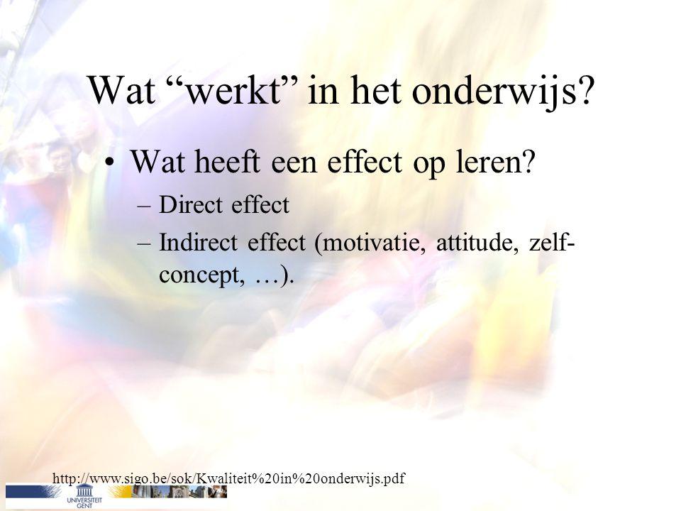 """Wat """"werkt"""" in het onderwijs? http://www.sigo.be/sok/Kwaliteit%20in%20onderwijs.pdf Wat heeft een effect op leren? –Direct effect –Indirect effect (mo"""