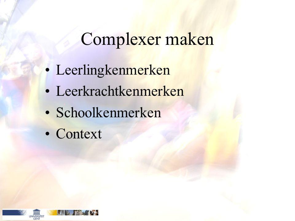 Complexer maken Leerlingkenmerken Leerkrachtkenmerken Schoolkenmerken Context