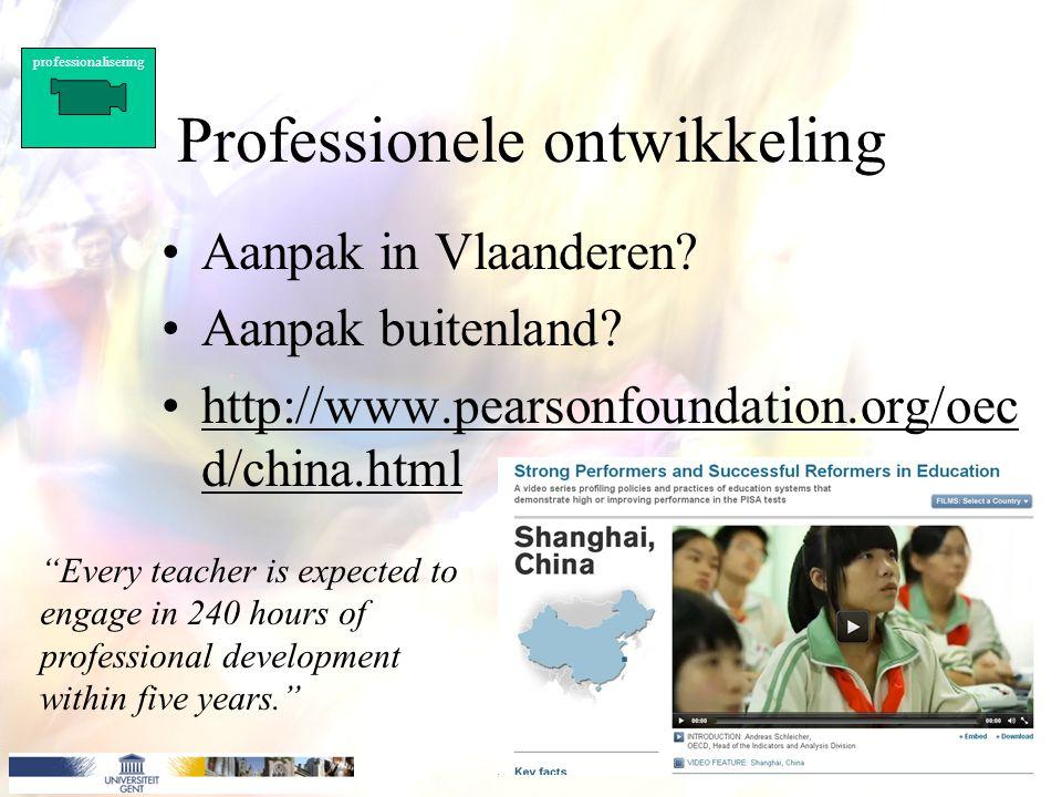 Professionele ontwikkeling Aanpak in Vlaanderen? Aanpak buitenland? http://www.pearsonfoundation.org/oec d/china.htmlhttp://www.pearsonfoundation.org/
