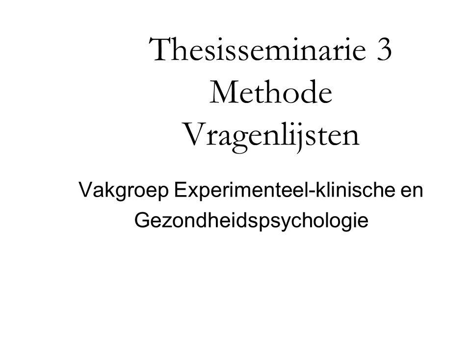 Thesisseminarie 3 Methode Vragenlijsten Vakgroep Experimenteel-klinische en Gezondheidspsychologie