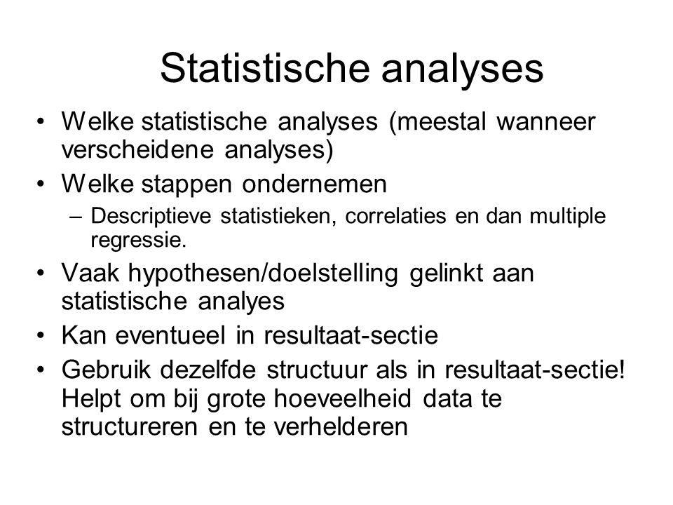 Statistische analyses Welke statistische analyses (meestal wanneer verscheidene analyses) Welke stappen ondernemen –Descriptieve statistieken, correlaties en dan multiple regressie.