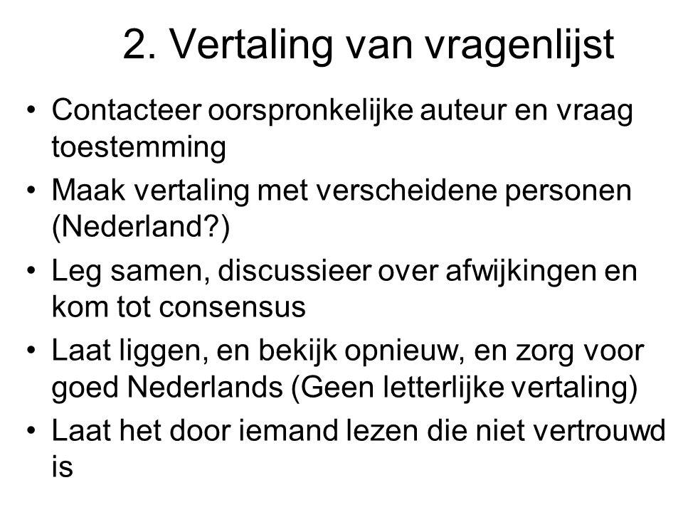 2. Vertaling van vragenlijst Contacteer oorspronkelijke auteur en vraag toestemming Maak vertaling met verscheidene personen (Nederland?) Leg samen, d