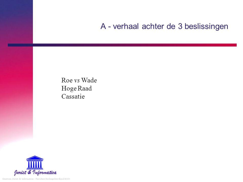 A - verhaal achter de 3 beslissingen Roe vs Wade Hoge Raad Cassatie