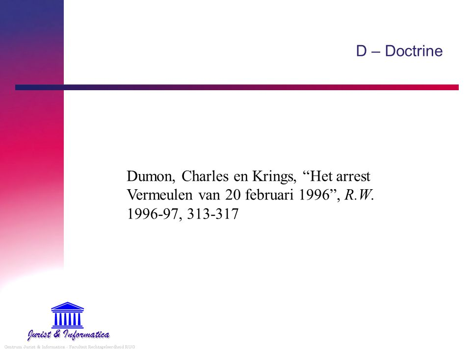 "D – Doctrine Dumon, Charles en Krings, ""Het arrest Vermeulen van 20 februari 1996"", R.W. 1996-97, 313-317"