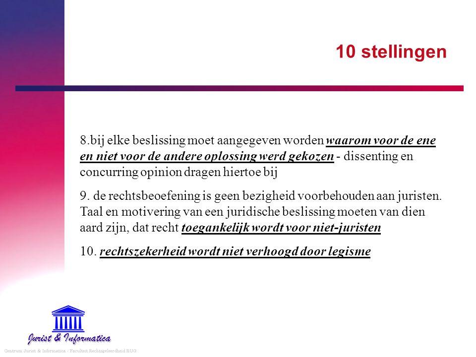 10 stellingen 8.bij elke beslissing moet aangegeven worden waarom voor de ene en niet voor de andere oplossing werd gekozen - dissenting en concurring